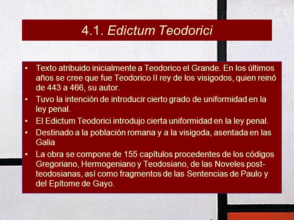 4.1. Edictum Teodorici Texto atribuido inicialmente a Teodorico el Grande. En los últimos años se cree que fue Teodorico II rey de los visigodos, quie