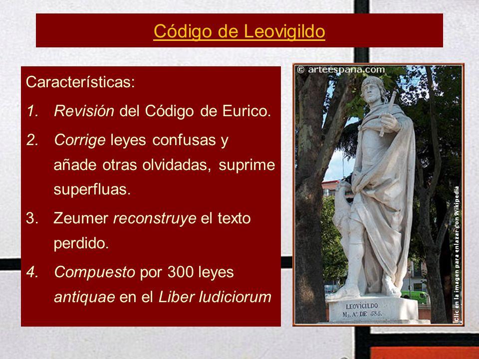 Código de Leovigildo Características: 1.Revisión del Código de Eurico. 2.Corrige leyes confusas y añade otras olvidadas, suprime superfluas. 3.Zeumer