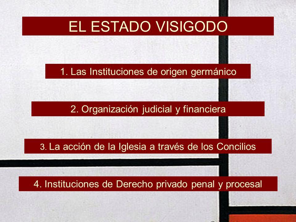 1. Las Instituciones de origen germánico 2. Organización judicial y financiera 3. La acción de la Iglesia a través de los Concilios 4. Instituciones d