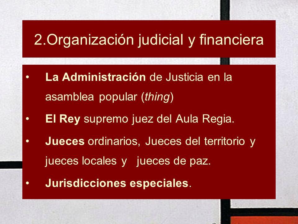 2.Organización judicial y financiera La Administración de Justicia en la asamblea popular (thing) El Rey supremo juez del Aula Regia. Jueces ordinario