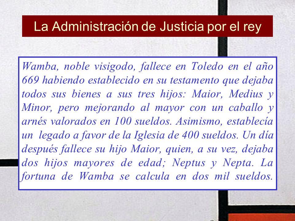 La Administración de Justicia por el rey Wamba, noble visigodo, fallece en Toledo en el año 669 habiendo establecido en su testamento que dejaba todos