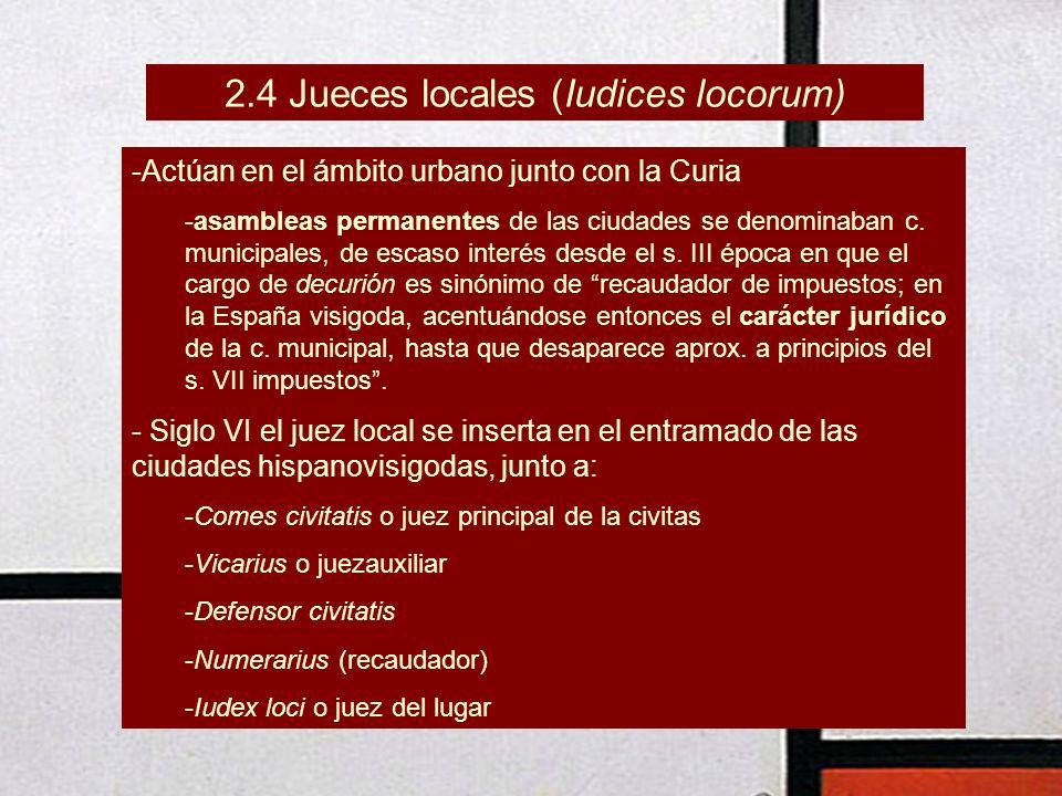 2.4 Jueces locales (Iudices locorum) -Actúan en el ámbito urbano junto con la Curia -asambleas permanentes de las ciudades se denominaban c. municipal
