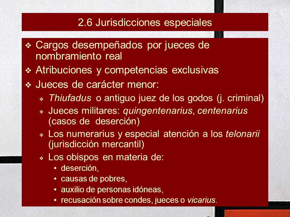 2.6 Jurisdicciones especiales Cargos desempeñados por jueces de nombramiento real Atribuciones y competencias exclusivas Jueces de carácter menor: Thiufadus o antiguo juez de los godos (j.