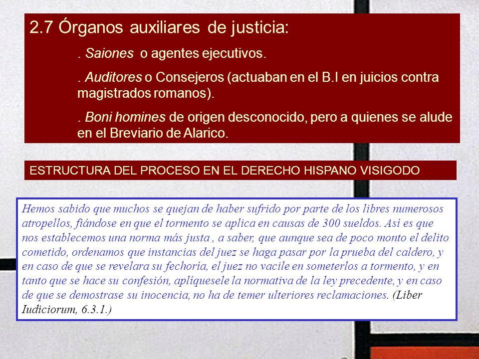 2.7 Órganos auxiliares de justicia:. Saiones o agentes ejecutivos.. Auditores o Consejeros (actuaban en el B.I en juicios contra magistrados romanos).
