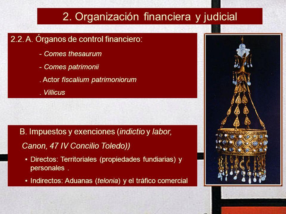 2. Organización financiera y judicial 2.2. A. Órganos de control financiero: - Comes thesaurum - Comes patrimonii. Actor fiscalium patrimoniorum. Vill
