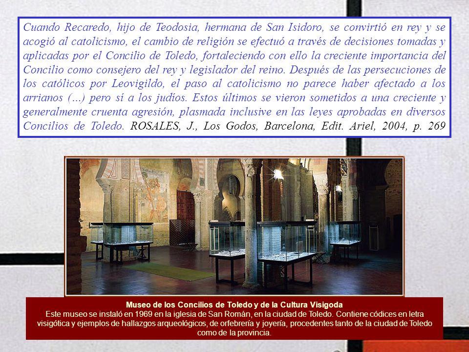 Museo de los Concilios de Toledo y de la Cultura Visigoda Este museo se instaló en 1969 en la iglesia de San Román, en la ciudad de Toledo. Contiene c