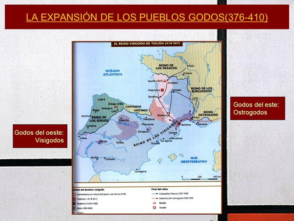 LA EXPANSIÓN DE LOS PUEBLOS GODOS(376-410) Godos del oeste: Visigodos Godos del este: Ostrogodos