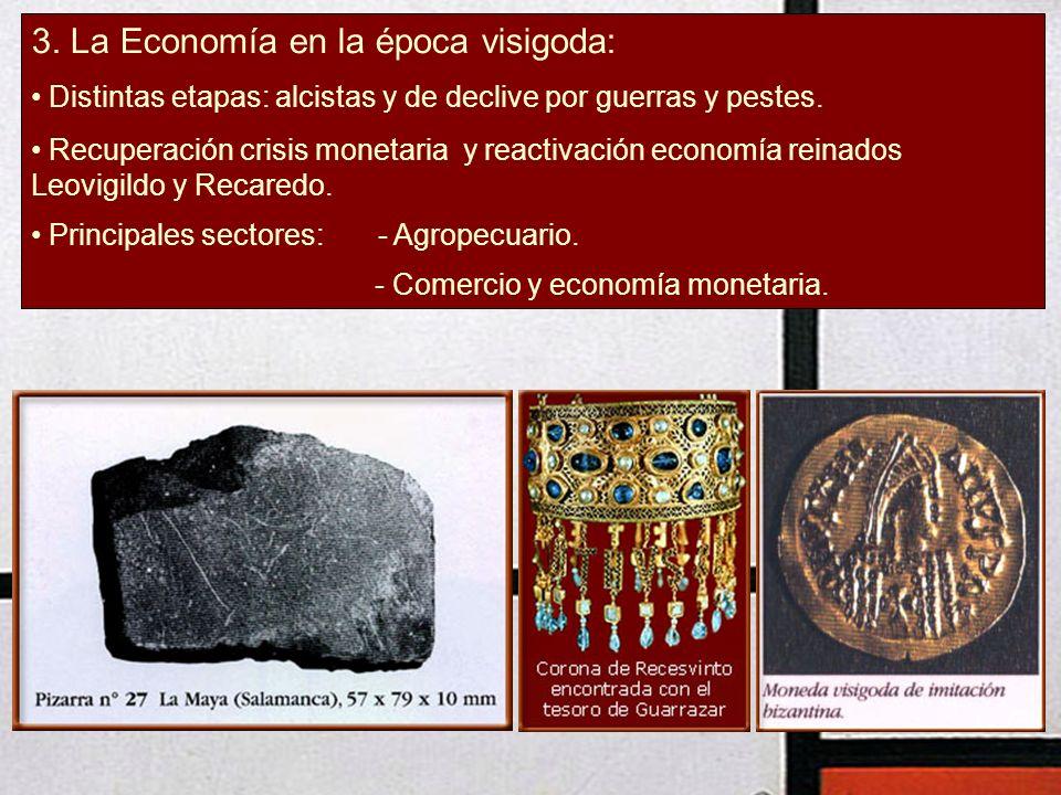 3. La Economía en la época visigoda: Distintas etapas: alcistas y de declive por guerras y pestes. Recuperación crisis monetaria y reactivación econom