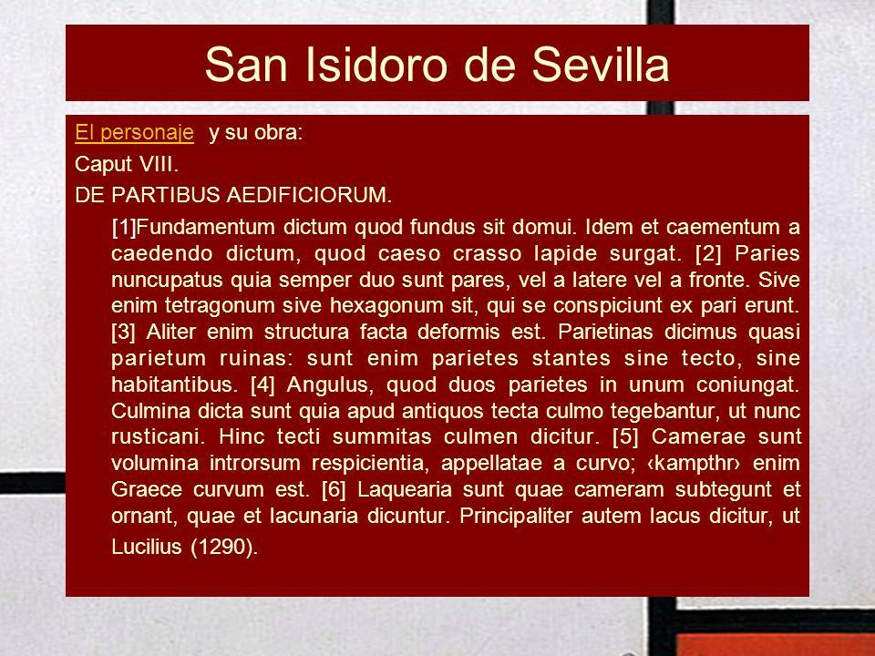San Isidoro de Sevilla El personajeEl personaje y su obra: Caput VIII. DE PARTIBUS AEDIFICIORUM. [1]Fundamentum dictum quod fundus sit domui. Idem et