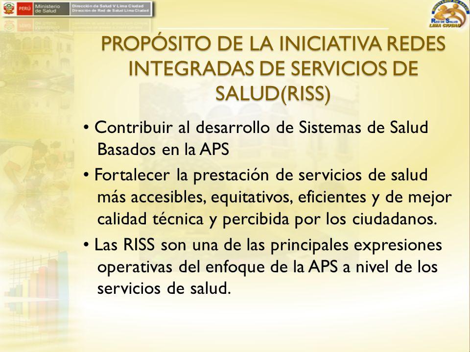 PROPÓSITO DE LA INICIATIVA REDES INTEGRADAS DE SERVICIOS DE SALUD(RISS) Contribuir al desarrollo de Sistemas de Salud Basados en la APS Fortalecer la