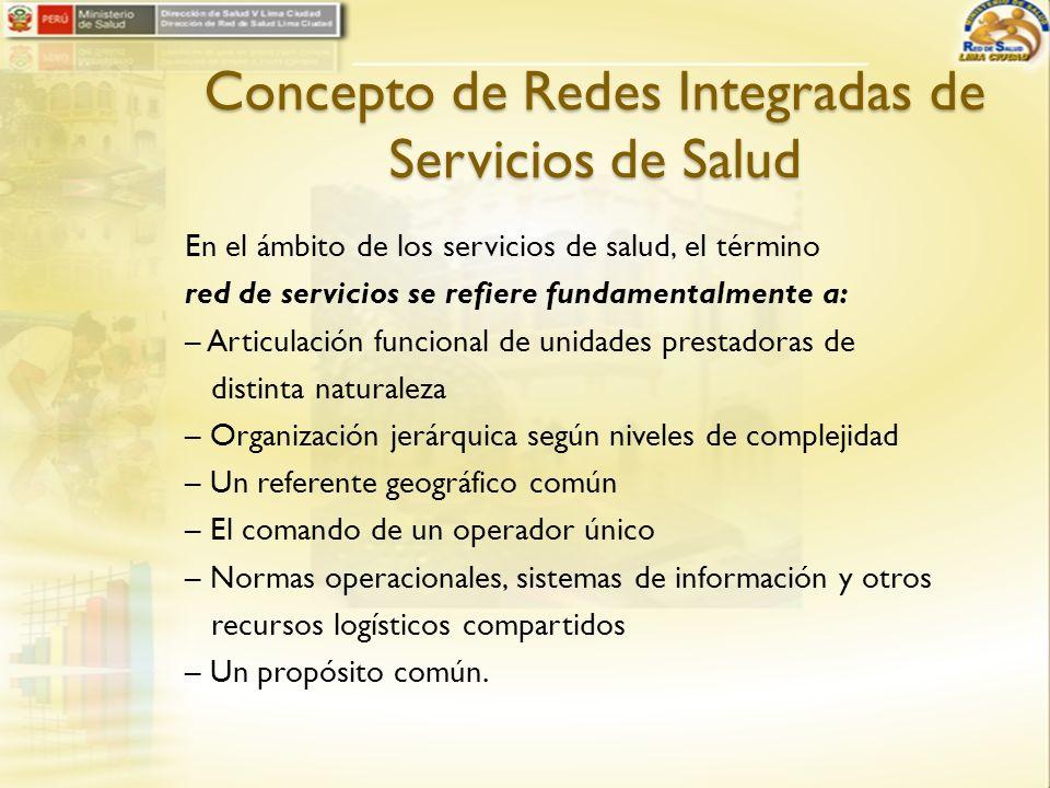 Concepto de Redes Integradas de Servicios de Salud En el ámbito de los servicios de salud, el término red de servicios se refiere fundamentalmente a: