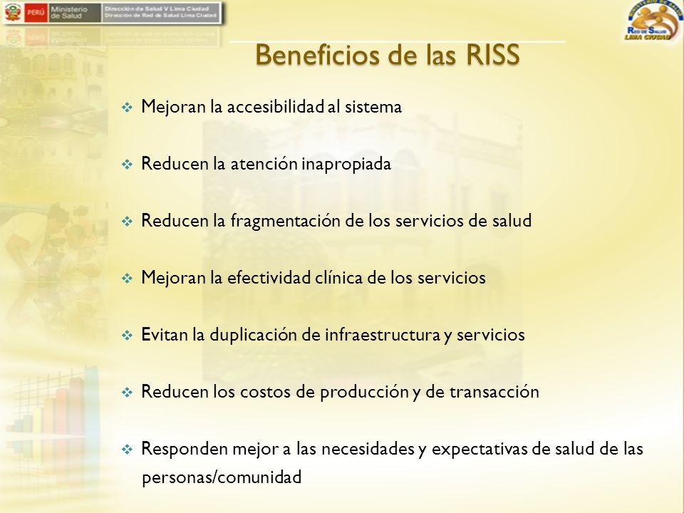 Beneficios de las RISS Mejoran la accesibilidad al sistema Reducen la atención inapropiada Reducen la fragmentación de los servicios de salud Mejoran