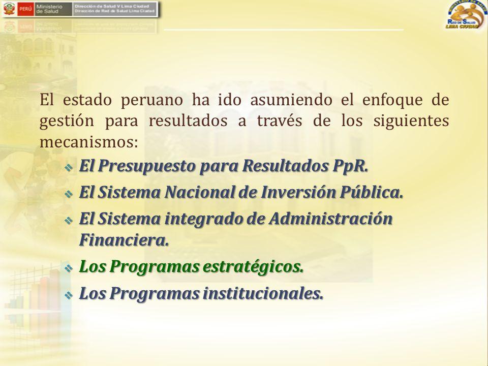 El estado peruano ha ido asumiendo el enfoque de gestión para resultados a través de los siguientes mecanismos: El Presupuesto para Resultados PpR. El