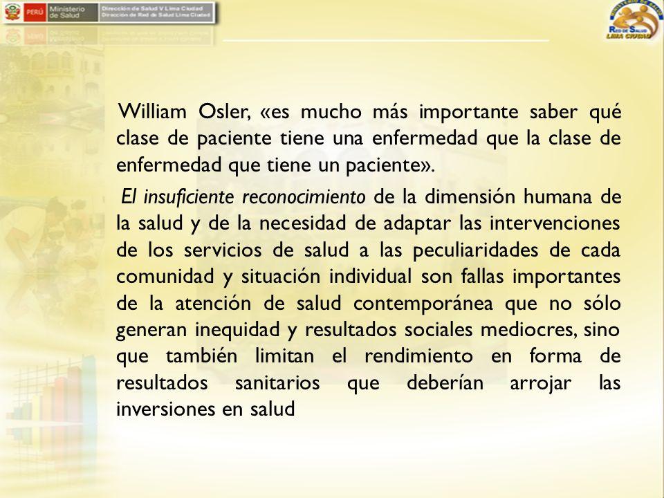 William Osler, «es mucho más importante saber qué clase de paciente tiene una enfermedad que la clase de enfermedad que tiene un paciente». El insufic