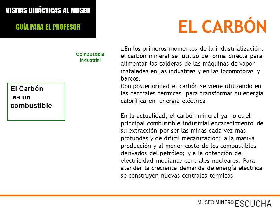 EL CARBÓN El Carbón es un combustible Combustible Industrial En los primeros momentos de la industrialización, el carbón mineral se utilizó de forma d
