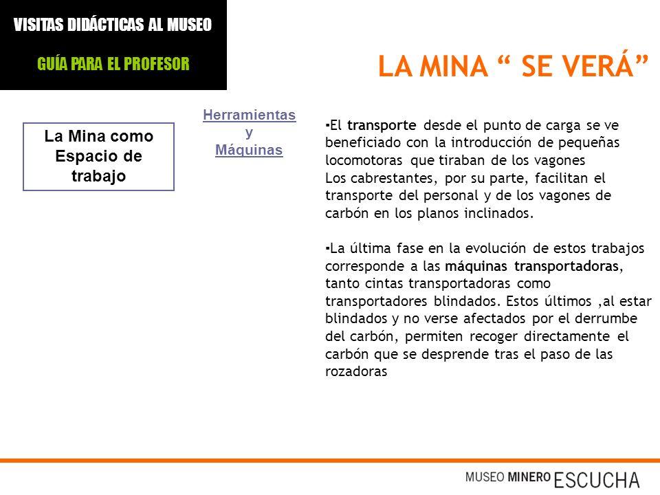 LA MINA SE VERÁ La Mina como Espacio de trabajo Herramientas y Máquinas El transporte desde el punto de carga se ve beneficiado con la introducción de
