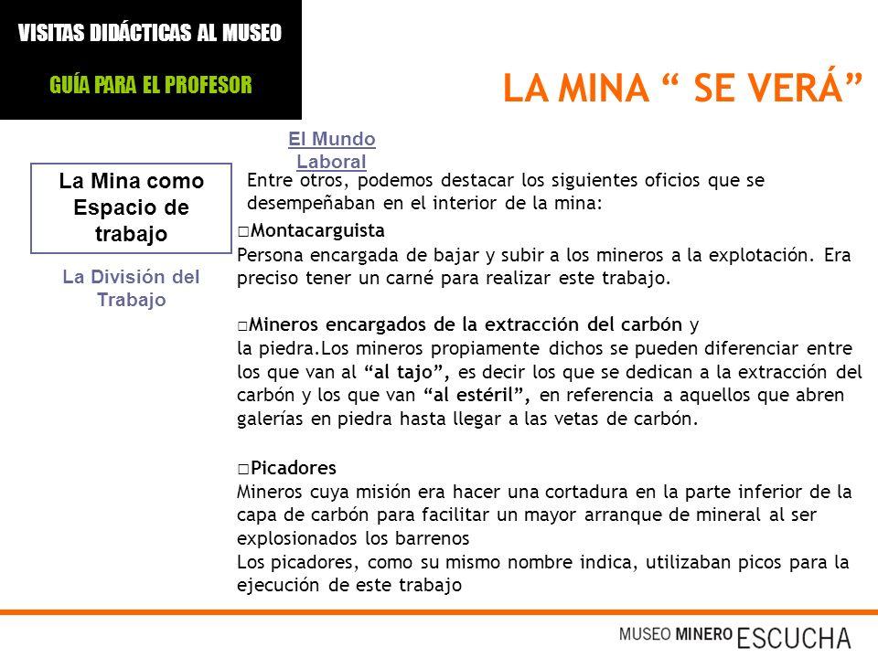 LA MINA SE VERÁ La Mina como Espacio de trabajo El Mundo Laboral Entre otros, podemos destacar los siguientes oficios que se desempeñaban en el interi