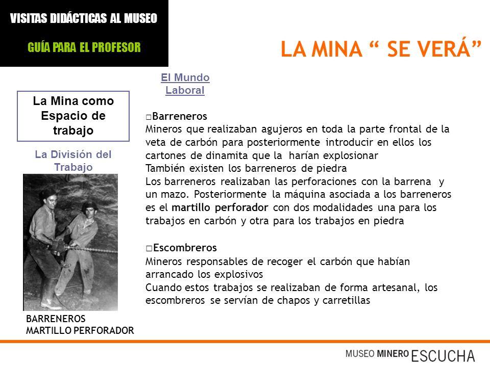 LA MINA SE VERÁ La Mina como Espacio de trabajo El Mundo Laboral Barreneros Mineros que realizaban agujeros en toda la parte frontal de la veta de car