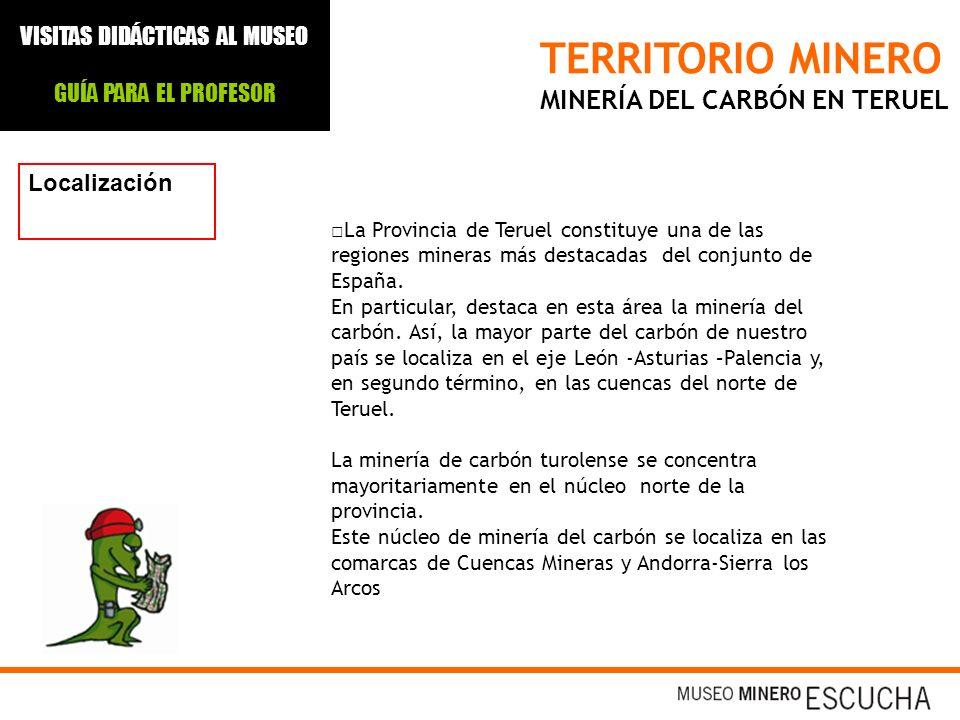 TERRITORIO MINERO MINERÍA DEL CARBÓN EN TERUEL Localización La Provincia de Teruel constituye una de las regiones mineras más destacadas del conjunto