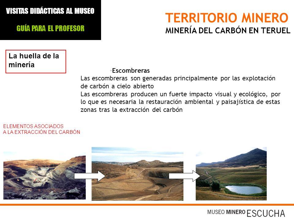 TERRITORIO MINERO MINERÍA DEL CARBÓN EN TERUEL La huella de la minería Escombreras Las escombreras son generadas principalmente por las explotación de