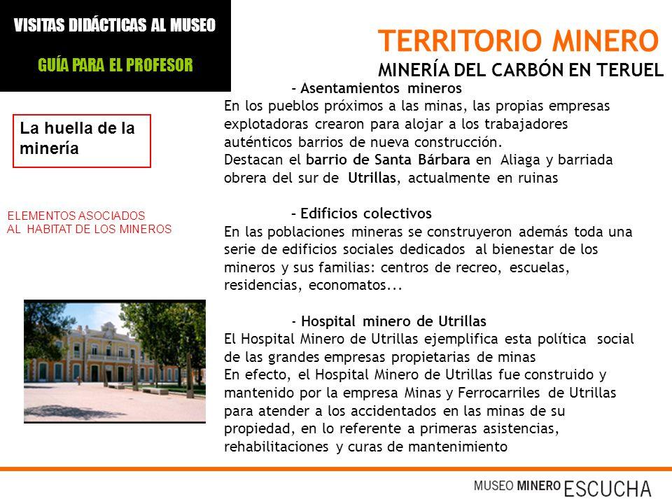 TERRITORIO MINERO MINERÍA DEL CARBÓN EN TERUEL La huella de la minería - Asentamientos mineros En los pueblos próximos a las minas, las propias empres