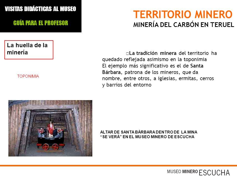 TERRITORIO MINERO MINERÍA DEL CARBÓN EN TERUEL La huella de la minería La tradición minera del territorio ha quedado reflejada asimismo en la toponimi