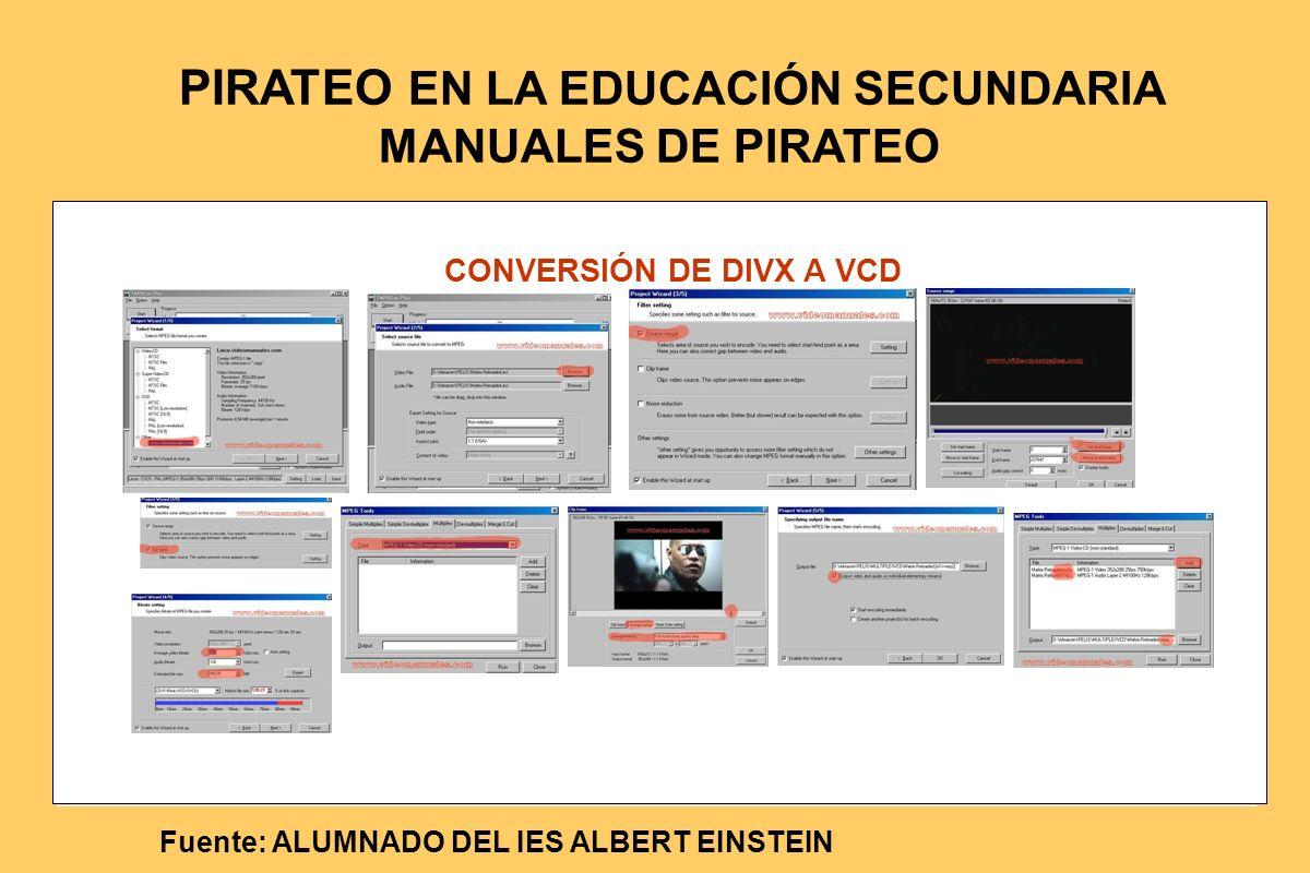 CONVERSIÓN DE DIVX A VCD Fuente: ALUMNADO DEL IES ALBERT EINSTEIN PIRATEO EN LA EDUCACIÓN SECUNDARIA MANUALES DE PIRATEO