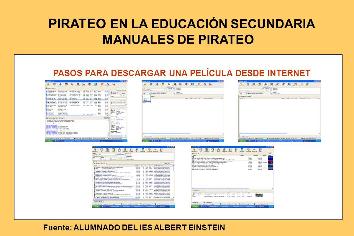 PASOS PARA DESCARGAR UNA PELÍCULA DESDE INTERNET Fuente: ALUMNADO DEL IES ALBERT EINSTEIN PIRATEO EN LA EDUCACIÓN SECUNDARIA MANUALES DE PIRATEO