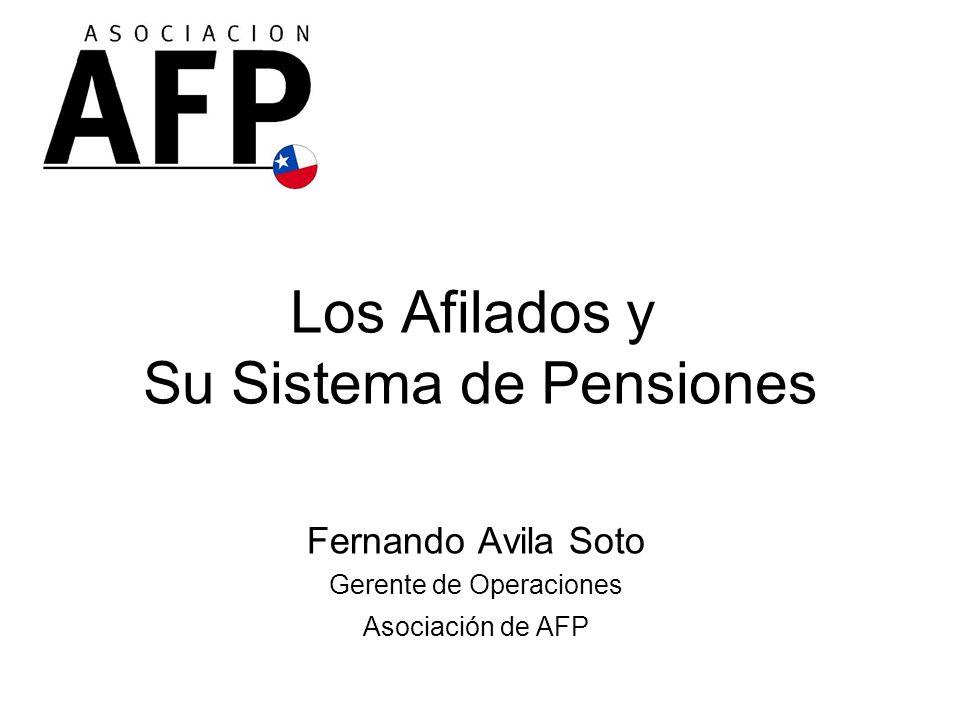 Los Afilados y Su Sistema de Pensiones Fernando Avila Soto Gerente de Operaciones Asociación de AFP