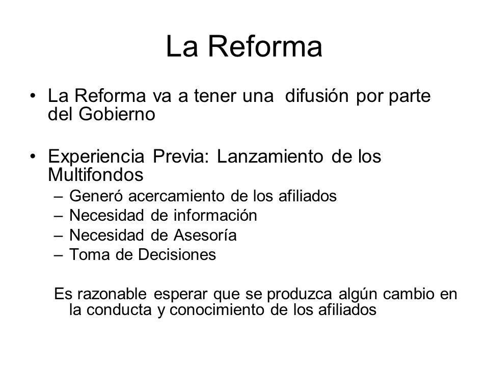 La Reforma La Reforma va a tener una difusión por parte del Gobierno Experiencia Previa: Lanzamiento de los Multifondos –Generó acercamiento de los af