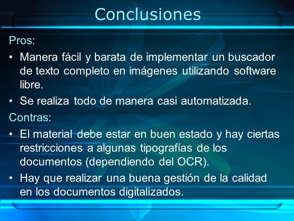 Conclusiones Pros: Manera fácil y barata de implementar un buscador de texto completo en imágenes utilizando software libre.