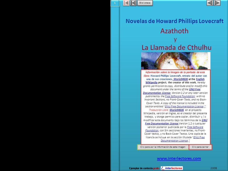 1 1 Biblioteca Novelas de Howard Phillips Lovecraft Azathoth y La Llamada de Cthulhu Clic para ver la información de este imagenClic para cerrar www.interlectores.com 2008 información sobre la imagen de la portada de este libro: Howard Phillips Lovecraft, retrato del autor con una de sus creaciones.