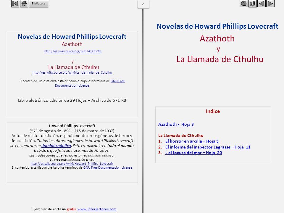 13 Biblioteca Ejemplar de cortesía gratis www.interlectores.comwww.interlectores.com Novelas de Howard Phillips LovecraftLa Llamada de Cthulhu