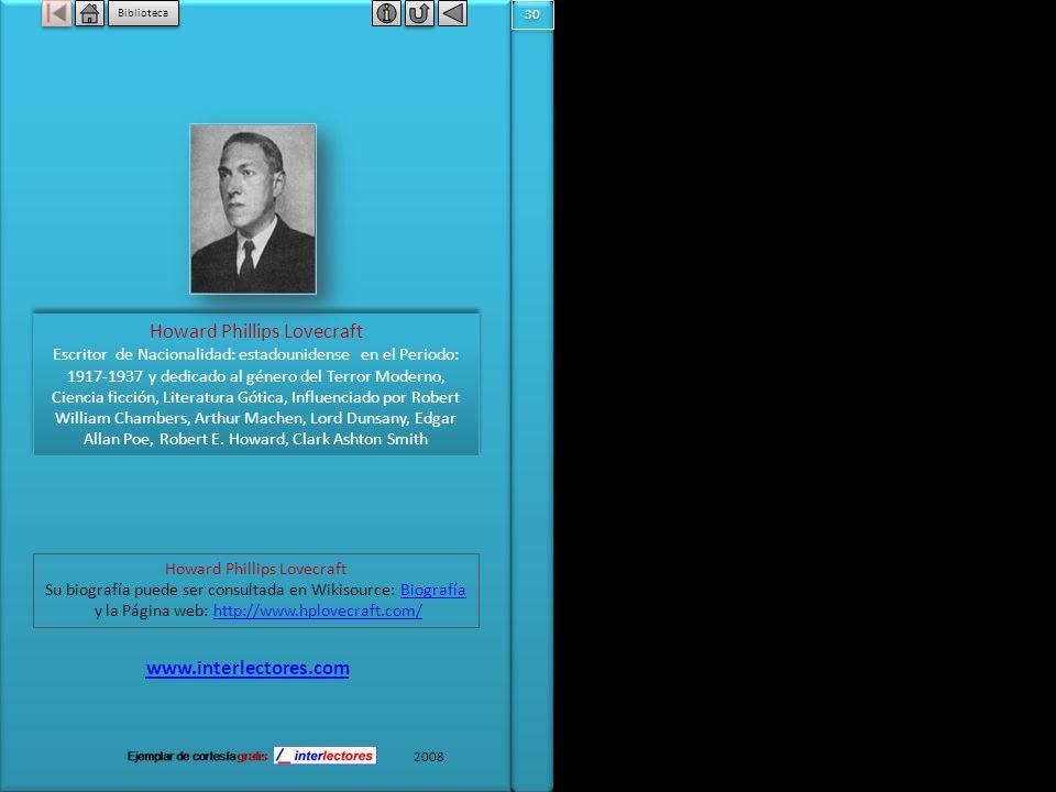 30 Biblioteca Howard Phillips Lovecraft Escritor de Nacionalidad: estadounidense en el Periodo: 1917-1937 y dedicado al género del Terror Moderno, Ciencia ficción, Literatura Gótica, Influenciado por Robert William Chambers, Arthur Machen, Lord Dunsany, Edgar Allan Poe, Robert E.