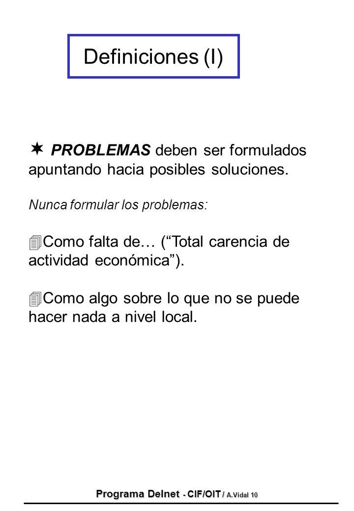 Programa Delnet - CIF/OIT / A.Vidal 10 ¬ PROBLEMAS deben ser formulados apuntando hacia posibles soluciones. Nunca formular los problemas: 4Como falta