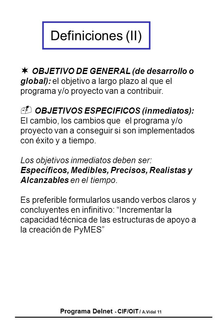 Programa Delnet - CIF/OIT / A.Vidal 11 ¬ OBJETIVO DE GENERAL (de desarrollo o global): el objetivo a largo plazo al que el programa y/o proyecto van a