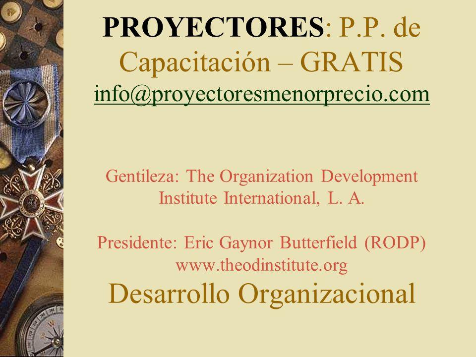 PROYECTORES: P.P. de Capacitación – GRATIS info@proyectoresmenorprecio.com Gentileza: The Organization Development Institute International, L. A. Pres