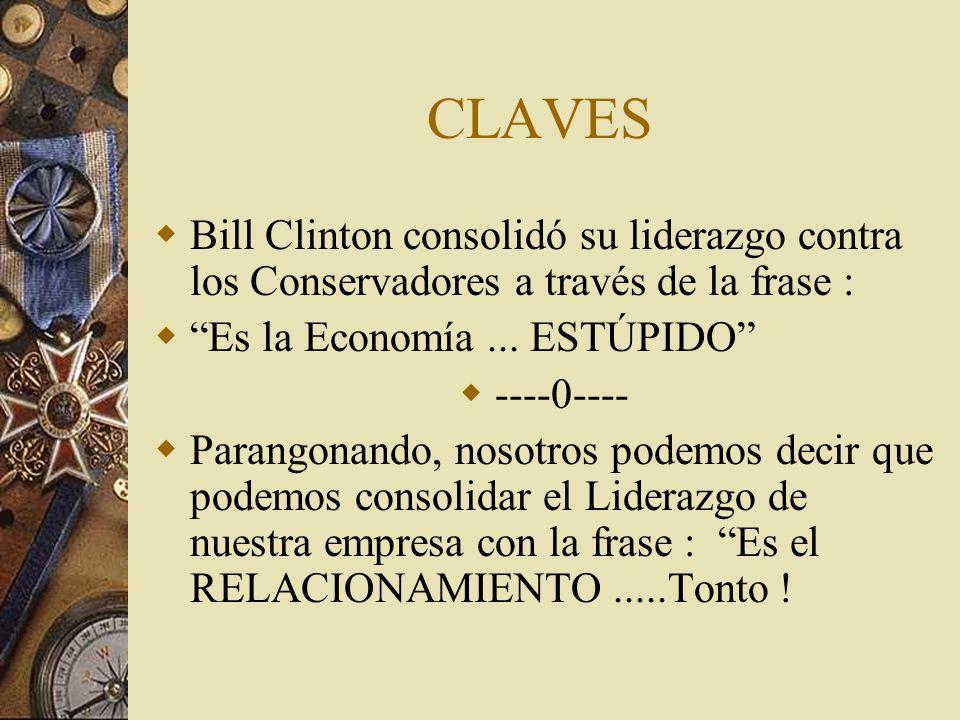 CLAVES Bill Clinton consolidó su liderazgo contra los Conservadores a través de la frase : Es la Economía... ESTÚPIDO ----0---- Parangonando, nosotros
