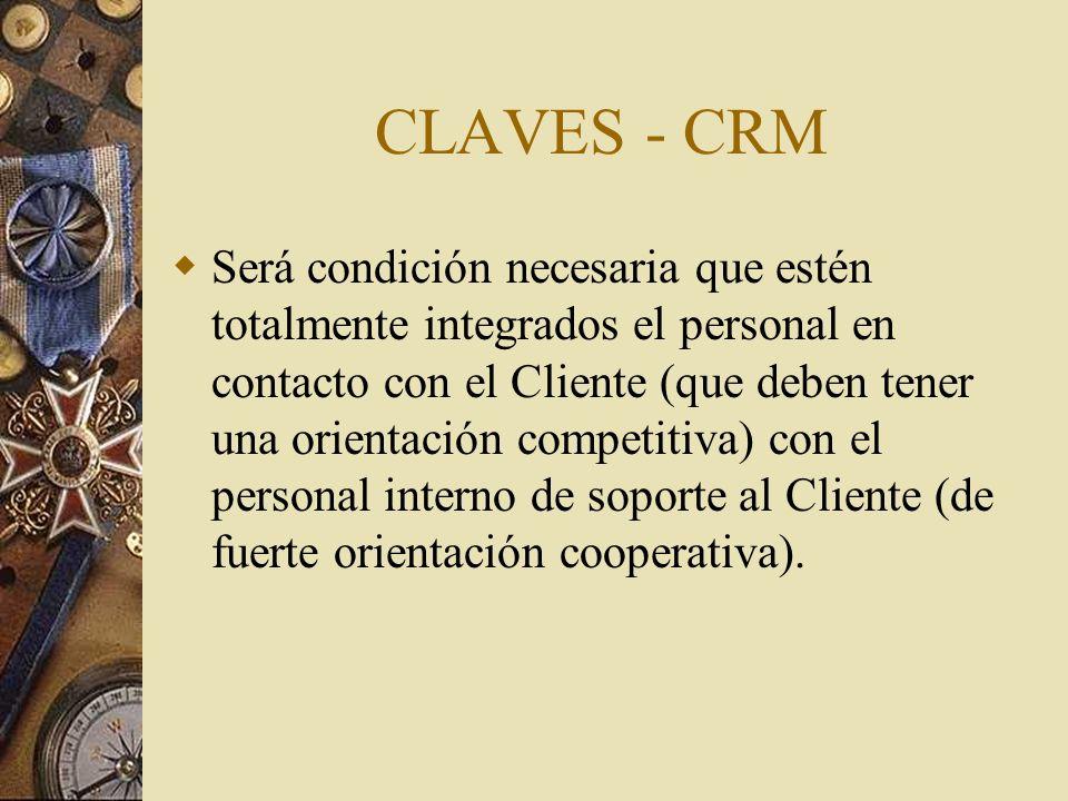 CLAVES - CRM Será condición necesaria que estén totalmente integrados el personal en contacto con el Cliente (que deben tener una orientación competit