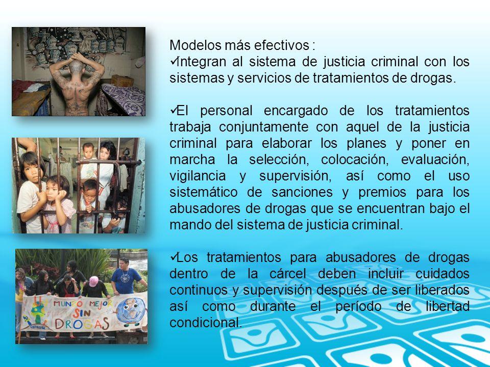 Modelos más efectivos : Integran al sistema de justicia criminal con los sistemas y servicios de tratamientos de drogas. El personal encargado de los
