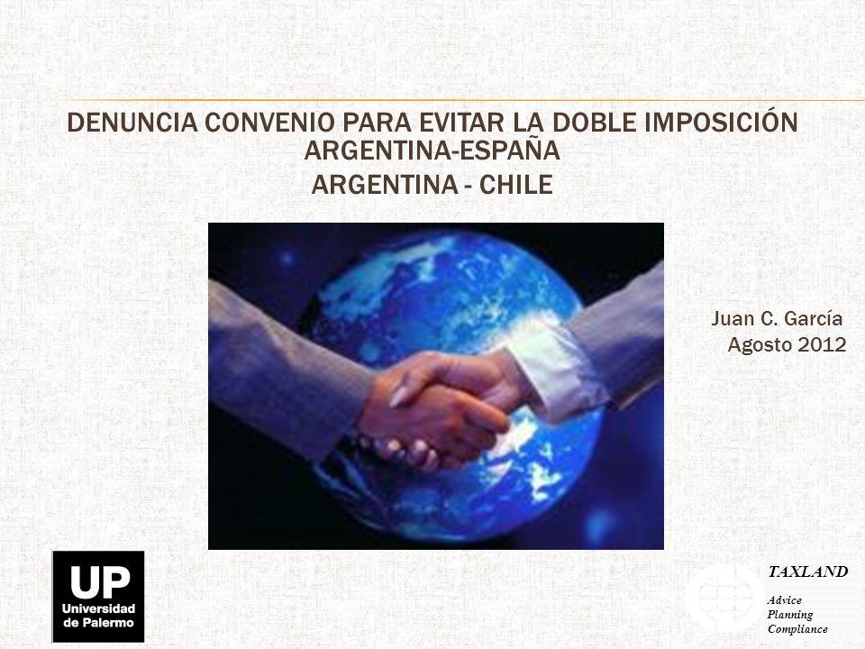 DENUNCIA CONVENIO PARA EVITAR LA DOBLE IMPOSICIÓN ARGENTINA-ESPAÑA ARGENTINA - CHILE Juan C.