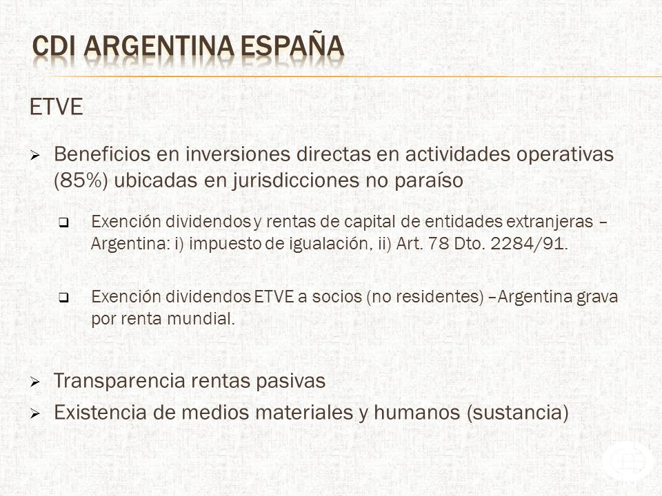 ETVE Beneficios en inversiones directas en actividades operativas (85%) ubicadas en jurisdicciones no paraíso Exención dividendos y rentas de capital de entidades extranjeras – Argentina: i) impuesto de igualación, ii) Art.