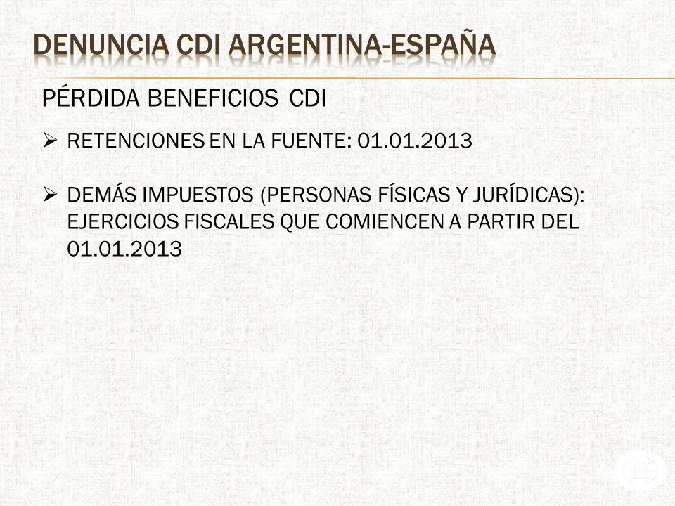 PÉRDIDA BENEFICIOS CDI RETENCIONES EN LA FUENTE: 01.01.2013 DEMÁS IMPUESTOS (PERSONAS FÍSICAS Y JURÍDICAS): EJERCICIOS FISCALES QUE COMIENCEN A PARTIR DEL 01.01.2013