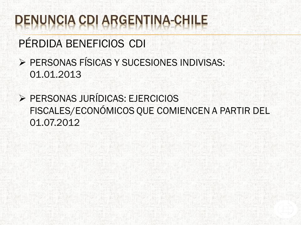 PÉRDIDA BENEFICIOS CDI PERSONAS FÍSICAS Y SUCESIONES INDIVISAS: 01.01.2013 PERSONAS JURÍDICAS: EJERCICIOS FISCALES/ECONÓMICOS QUE COMIENCEN A PARTIR DEL 01.07.2012