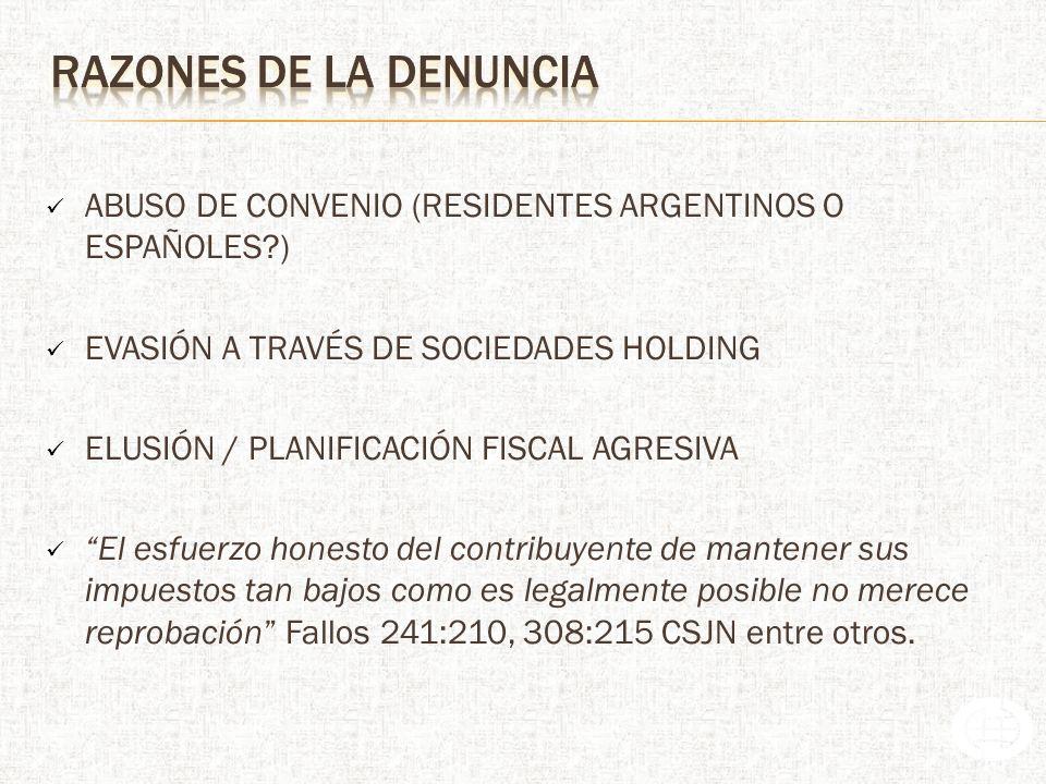 ABUSO DE CONVENIO (RESIDENTES ARGENTINOS O ESPAÑOLES?) EVASIÓN A TRAVÉS DE SOCIEDADES HOLDING ELUSIÓN / PLANIFICACIÓN FISCAL AGRESIVA El esfuerzo honesto del contribuyente de mantener sus impuestos tan bajos como es legalmente posible no merece reprobación Fallos 241:210, 308:215 CSJN entre otros.