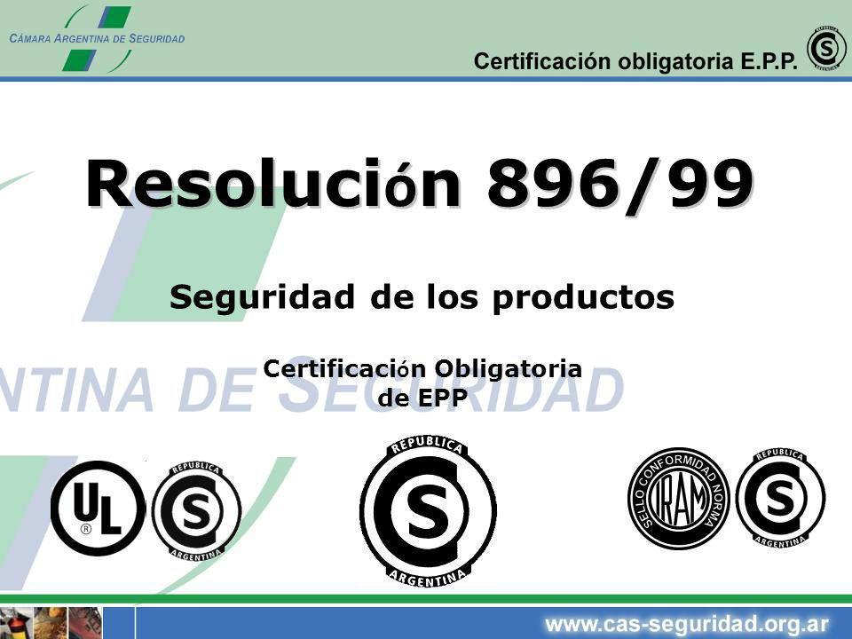 Resoluci ó n 896/99 Seguridad de los productos Certificaci ó n Obligatoria de EPP