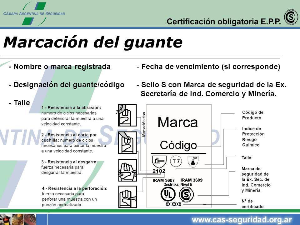 Marcación del guante - Nombre o marca registrada - Designación del guante/código - Talle - Fecha de vencimiento (si corresponde) - Sello S con Marca d