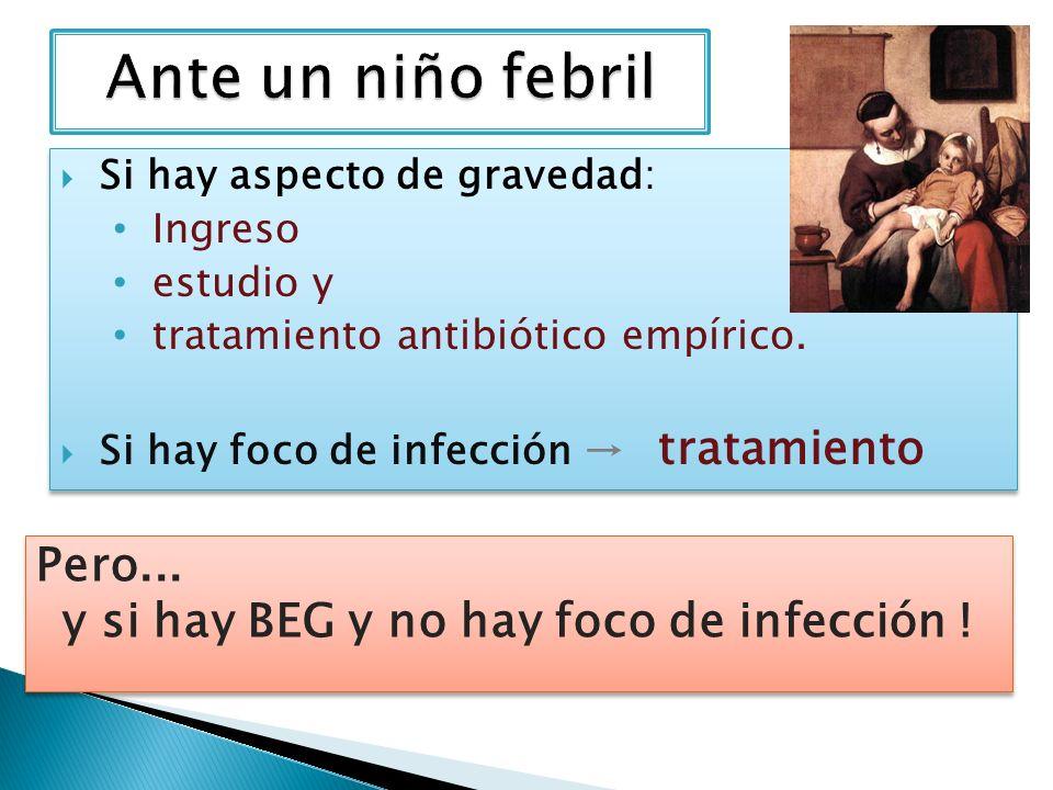 Si hay aspecto de gravedad: Ingreso estudio y tratamiento antibiótico empírico. Si hay foco de infección tratamiento Si hay aspecto de gravedad: Ingre