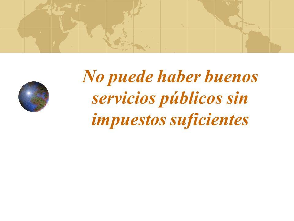 No puede haber buenos servicios públicos sin impuestos suficientes