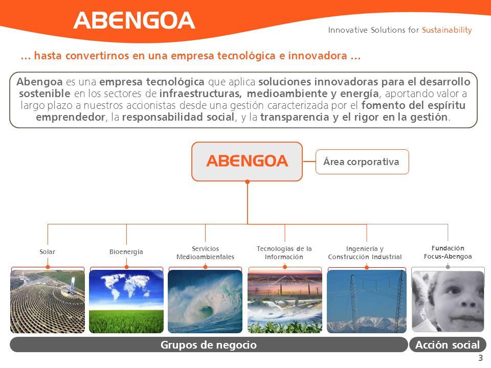 Innovative Solutions for Sustainability 3 … hasta convertirnos en una empresa tecnológica e innovadora … Abengoa es una empresa tecnológica que aplica